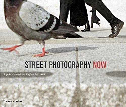 Street Photography Now: with 301 photograhs in color and black-and-white von Thames & Hudson