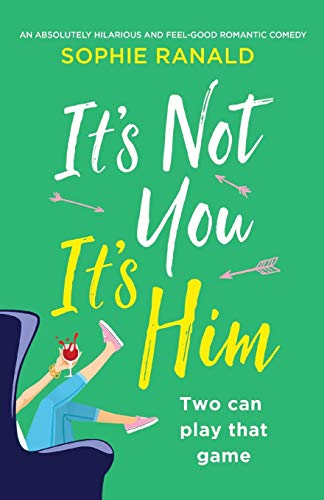It's Not You It's Him: An absolutely hilarious and feel good romantic comedy von Bookouture