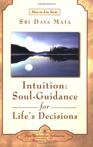 Intuition: Soul-Guidance for Life's Decisions (How-To-Live-Series) von Self-Realization Fellowship Publishers