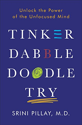 Tinker Dabble Doodle Try: Unlock the Power of the Unfocused Mind von Random House LCC US