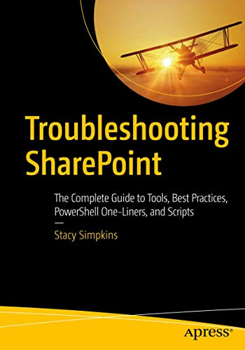 Troubleshooting SharePoint: The Complete Guide to Tools, Best Practices, PowerShell One-Liners, and Scripts von Apress