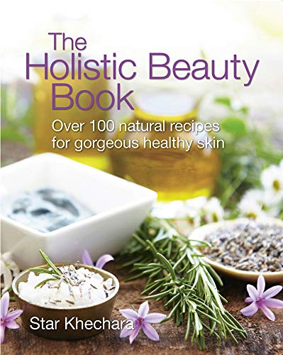 The Holistic Beauty Book: With Over 100 Natural Recipes for Gorgeous, Healthy Skin von Green Books