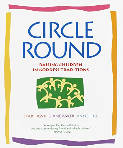 Circle Round: Raising Children in Goddess Traditions: Raising Children in the Goddess Tradition von Bantam