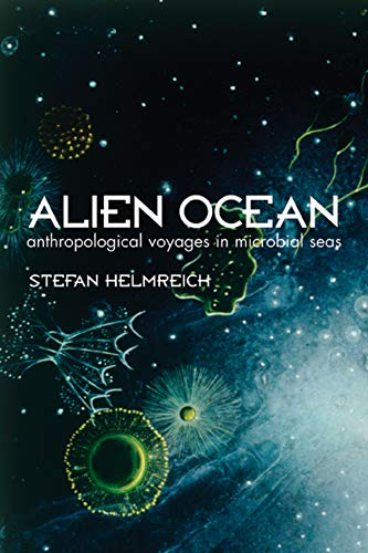 Alien Ocean: Anthropological Voyages in Microbial Seas von University of California Press
