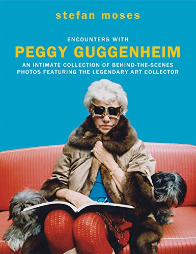 Encounters with Peggy Guggenheim: An intimate collection of behind-the-scenes photos featuring the legendary art collector von Hardie Grant Books (UK)