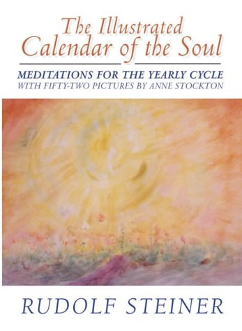 Steiner, R: The Illustrated Calendar of the Soul: Meditations for the Yearly Cycle