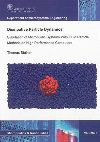 Dissipative Particle Dynamics: Simulation of Microfluidic Systems With Fluid Particle Methods on High Performance Computers (Microfluidics & Nanofluidics)