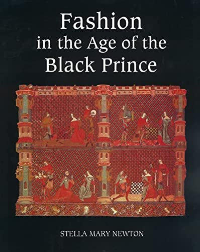 Newton, S: Fashion in the Age of the Black Prince - A Study: A Study of the Years 1340-1365 von Boydell Press