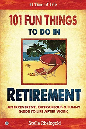 101 Fun Things to do in Retirement: An Irreverent, Outrageous & Funny Guide to Life After Work von CreateSpace Independent Publishing Platform