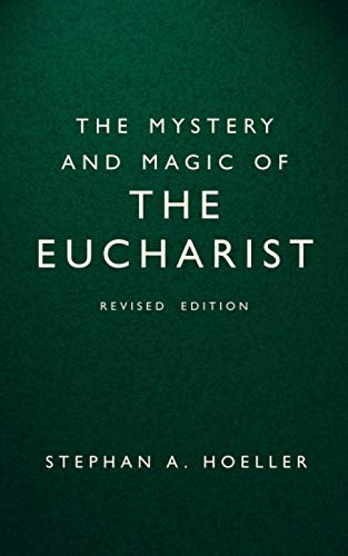 The Mystery and Magic of the Eucharist: Revised Edition