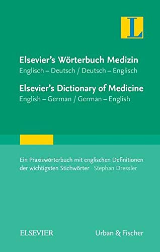 Elsevier's Wörterbuch Medizin, Englisch-Deutsch/ Deutsch-Englisch; Elsevier's Dictionary of Medicine, English-German/ German-English: Ein ... Definitionen der wichtigsten Stichwörter von Urban & Fischer/Elsevier