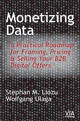 Monetizing Data: A Practical Roadmap for Framing, Pricing & Selling Your B2B Digital Offers von Value Innoruption Advisors Publishing