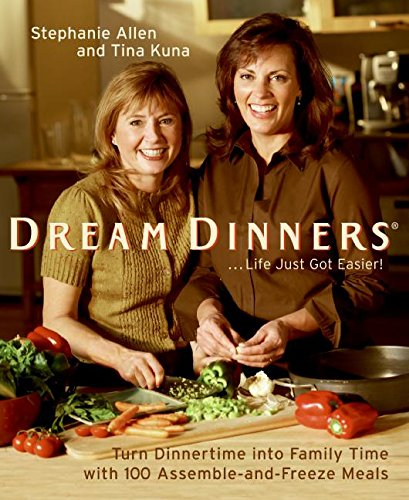 Dream Dinners: Turn Dinnertime into Family Time with 100 Assemble-and-Freeze Meals von William Morrow Cookbooks