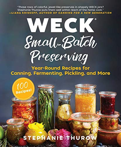 WECK Small-Batch Preserving: Year-Round Recipes for Canning, Fermenting, Pickling, and More von Skyhorse Publishing