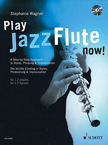 Play Jazz Flute - now!: A Step-by-Step Approach to Styles, Phrasing & Improvisation. Flöte. Lehrbuch mit CD. von Schott Music Distribution