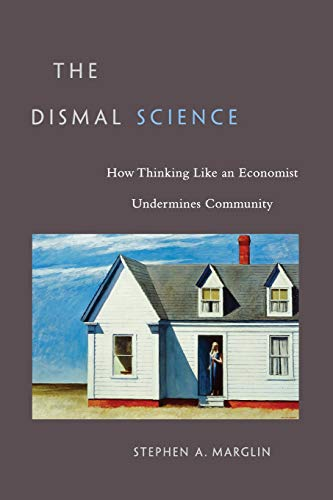The Dismal Science: How Thinking Like an Economist Undermines Community von Harvard University Press