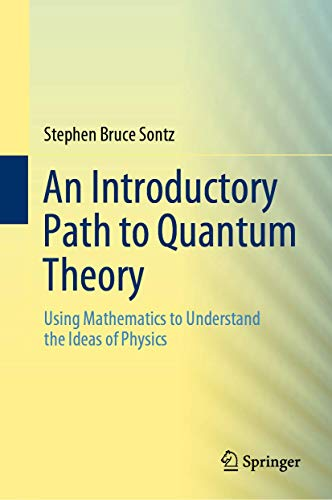 An Introductory Path to Quantum Theory: Using Mathematics to Understand the Ideas of Physics von Springer