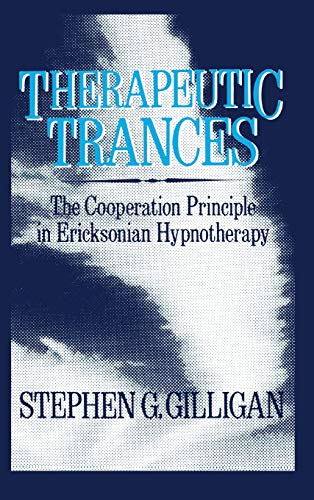 Therapeutic Trances: The Co-Operation Principle in Ericksonian Hypnotherapy (Routledge Mental Health Classic Editions)