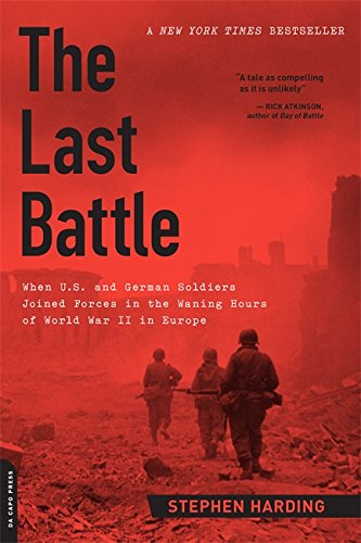 The Last Battle: When U.S. and German Soldiers Joined Forces in the Waning Hours of World War II in Europe von Da Capo Press