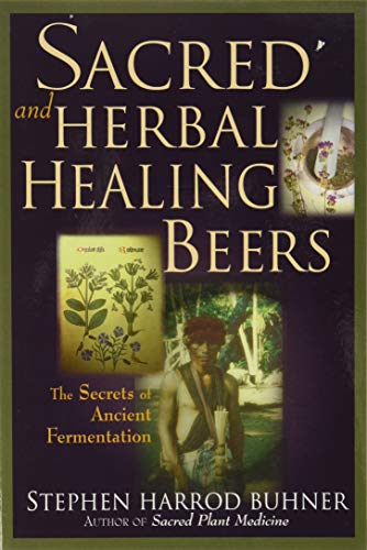 Sacred and Herbal Healing Beers: The Secrets of Ancient Fermentation von Brewers Publications