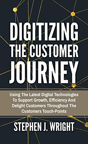 Digitizing The Customer Journey: Using the Latest Digital Technologies to Support Growth, Efficiency and Delight Customers Throughout the Customer's Touchpoints von Bluetrees gmbh