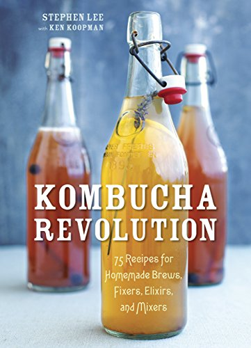 Kombucha Revolution: 75 Recipes for Homemade Brews, Fixers, Elixirs, and Mixers von Ten Speed Press
