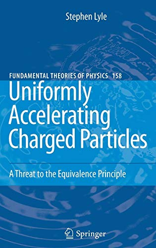 Uniformly Accelerating Charged Particles: A Threat to the Equivalence Principle (Fundamental Theories of Physics, Band 158) von Springer-Verlag GmbH