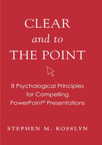 Clear and to the Point: 8 Psychological Principles for Compelling PowerPoint Presentations von Oxford University Press, USA