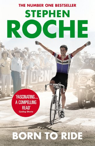 Born to Ride: The Autobiography of Stephen Roche von Yellow Jersey