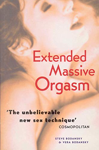 Extended Massive Orgasm: How You Can Give and Receive Intense Sexual Pleasure von Ebury Publishing