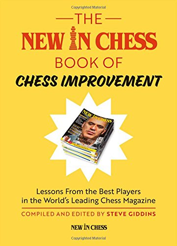 The New in Chess Book of Chess Improvement: Lessons from the Best Players in the World's Leading Chess Magazine von NEW IN CHESS