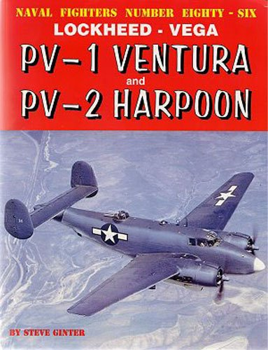 Lockheed Vega: Pv-1 Ventura and Pv-2 Harpoon (Naval Fighters, Band 86) von Steve Ginter