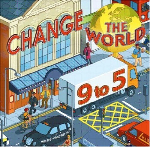 Change the World 9 to 5: 50 Ways to Change the World at Work