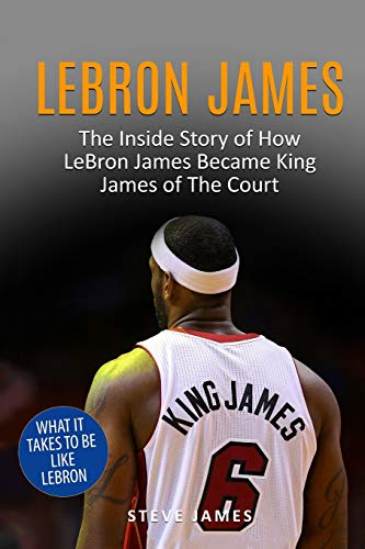 Lebron James: The Inside Story of How LeBron James Became King James of The Court (Basketball Biographies in Black&White, Band 1)