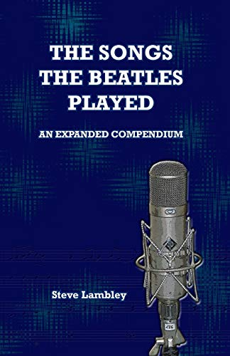 The Songs the Beatles Played: An Expanded Compendium von Steve Lambley Information Design