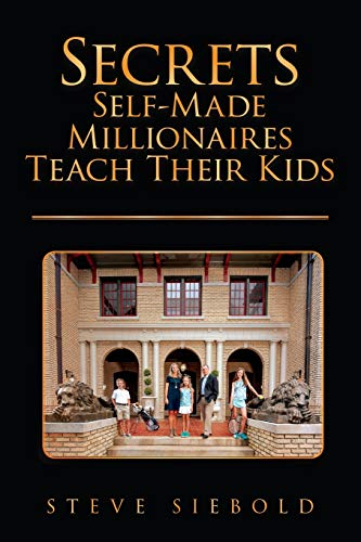 Secrets Self-Made Millionaires Teach Their Kids von London House Press