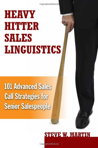Heavy Hitter Sales Linguistics: 101 Advanced Sales Call Strategies for Senior Salespeople von TILIS  Publishers