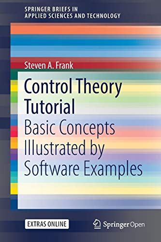Control Theory Tutorial: Basic Concepts Illustrated by Software Examples (SpringerBriefs in Applied Sciences and Technology) von Springer