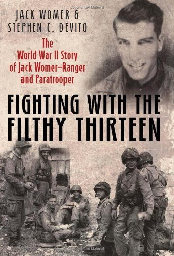 Fighting with the Filthy Thirteen: The World War II Story of Jack Womer, Ranger and Paratrooper von CASEMATE