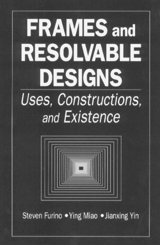 Frames and Resolvable Designs: Uses, Constructions and Existence (CRC Press Series on Discrete Mathematics and Its Applications, Band 3) von Crc