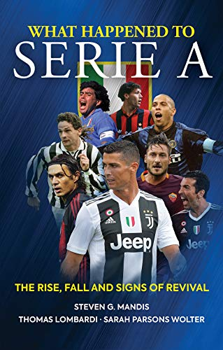What Happened to Serie A: The Rise, Fall and Signs of Revival von Birlinn General