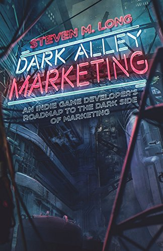 Dark Alley Marketing: An indie game developer's roadmap to the dark side of marketing von Independently published