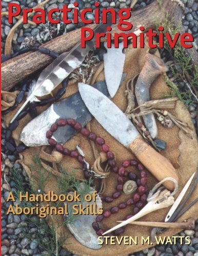 Practicing Primitive: A Handbook of Aboriginal Skills von Gibbs Smith