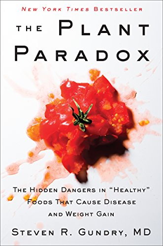 "The Plant Paradox: The Hidden Dangers in ""Healthy"" Foods That Cause Disease and Weight Gain"