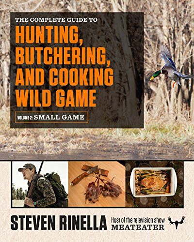 The Complete Guide to Hunting, Butchering, and Cooking Wild Game: Volume 2: Small Game and Fowl von Spiegel Grau