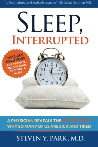Sleep, Interrupted: A physician reveals the #1 reason why so many of us are sick and tired von Jodev Press, LLC