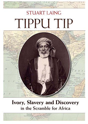 Tippu Tip: Ivory, Slavery and Discovery in the Scramble for Africa von Medina Publishing Ltd