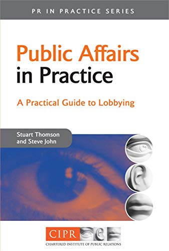 Public Affairs in Practice: A Practical Guide to Lobbying (PR in Practice) von Kogan Page