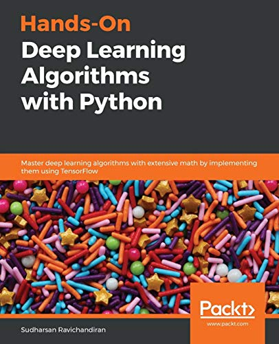 Hands-On Deep Learning Algorithms with Python: Master deep learning algorithms with extensive math by implementing them using TensorFlow
