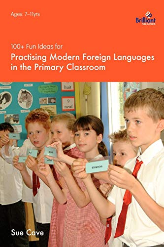 100+ Fun Ideas for Practising Modern Foreign Languages in the Primary Classroom: Activities for Developing Oracy and Literacy Skills von Brilliant Publications